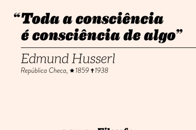 """""""Toda a consciência é consciência de algo"""", Edmund Husserl"""