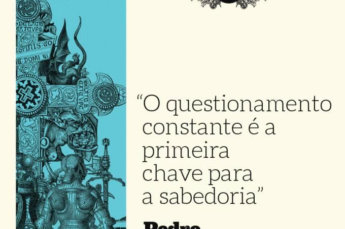 """""""O questionamento constante é a primeira chave para a sabedoria"""", Pedro Abelardo"""