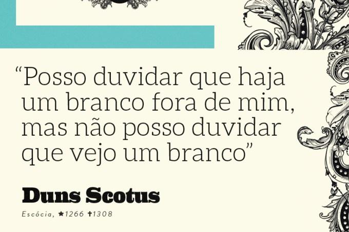"""""""Posso duvidar que haja um branco fora de mim, mas não posso duvidar que vejo um branco"""", Duns Scotus"""