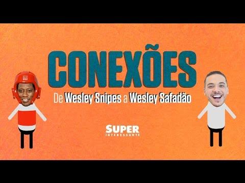 De Wesley Snipes a Wesley Safadão – Conexões #3