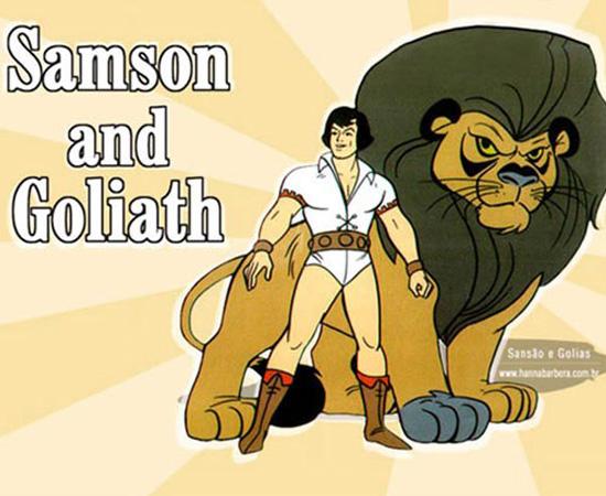 Sansão e Golias (1967) é um desenho animado que conta a história de um jovem e seu cão. Quando Sansão tocava dois braceletes, ele se transformava em um herói, e seu cão em um leão.