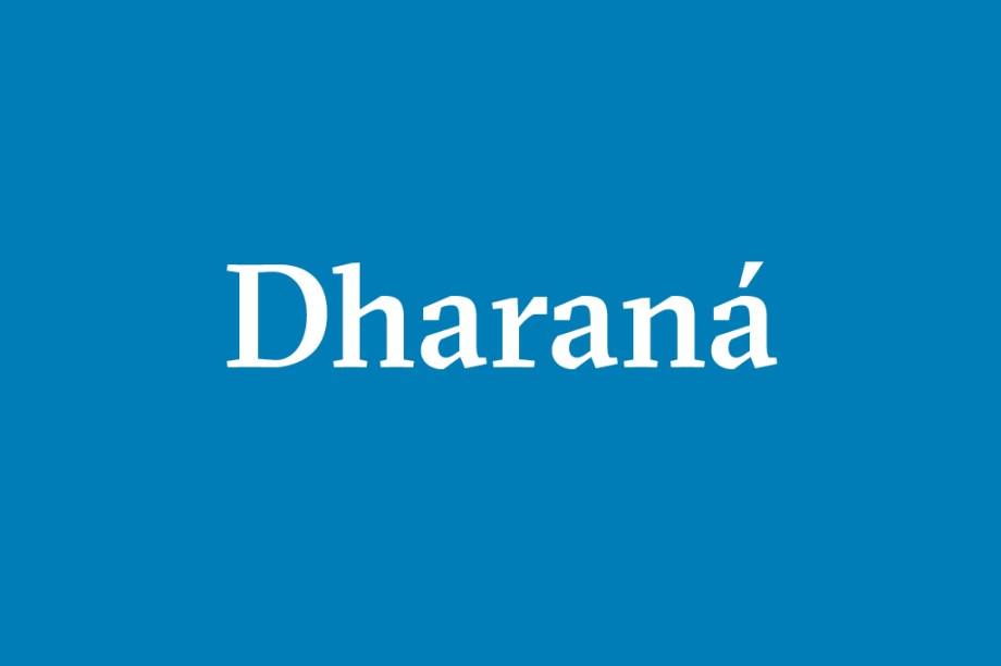 Dharaná – Concentração em um só ponto, que pode ser um símbolo (yantra), um diagrama geométrico (mandala), uma vocalização (mantra) ou um ritmo corporal.