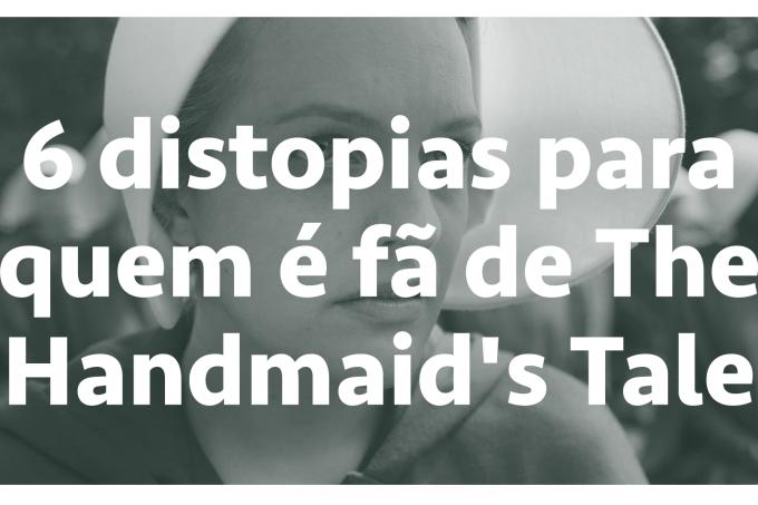 6 distopias para quem é fã de The Handmaid's Tale – SERIAL s03e09