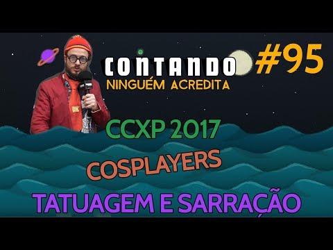 Cosplayers, tatuagens e destaques bizarros da #CCXP17 – ComicContando #95