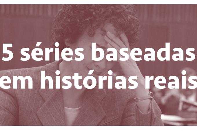 5 séries baseadas em histórias reais — SERIAL s03e14