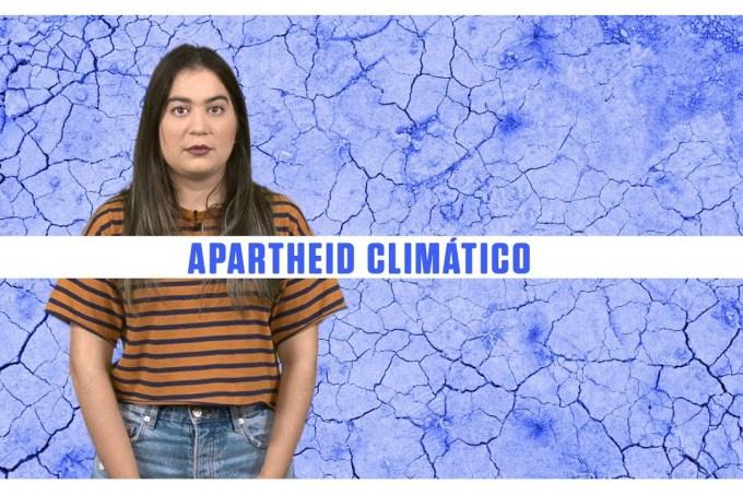 Mudanças no clima podem gerar um Apartheid global, diz relatório da ONU