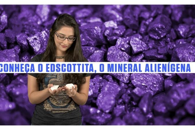 Conheça o edscottita, o mineral alienígena