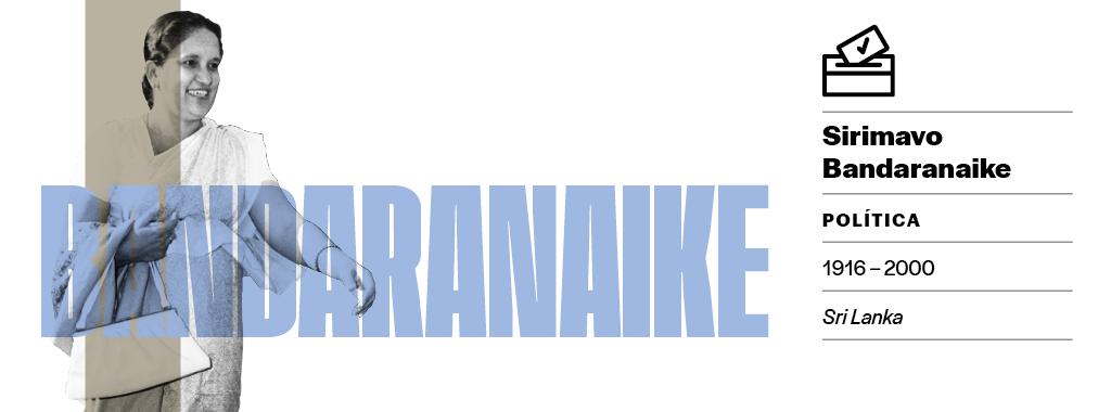 O machismo de seus adversários não impediu que, em 1960, Sirimavo Bandaranaike se tornasse a primeira mulher do mundo a ser eleita democraticamente para governar um país – a ilha do Sri Lanka, que havia se tornado independente da Grã-Bretanha 12 anos mais cedo.