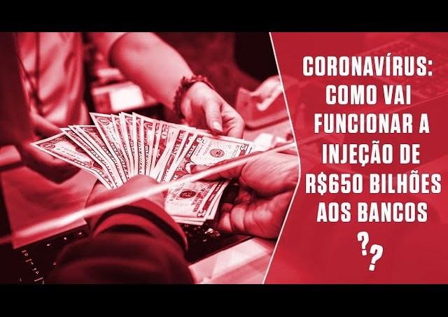 Coronavírus: como vai funcionar a ajuda de R$ 650 bilhões aos bancos?