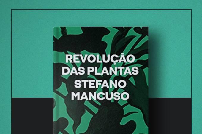 """Livro da semana: """"A Revolução das Plantas"""", de Stefano Mancuso"""