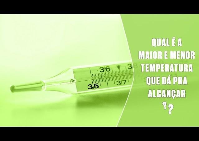Qual é a maior e menor temperatura que dá pra alcançar?   SUPER Responde