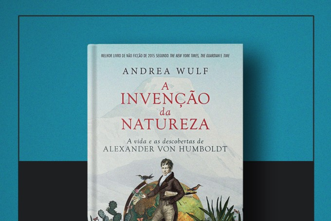 """Livro da semana: """"A Invenção da Natureza"""", de Andrea Wulf"""