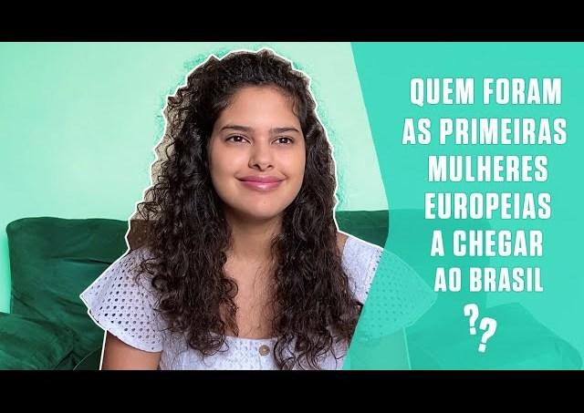 Quem foram as primeiras mulheres europeias a chegar ao Brasil?